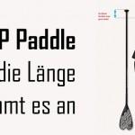SUP Paddle – Auf die Länge kommt es an!