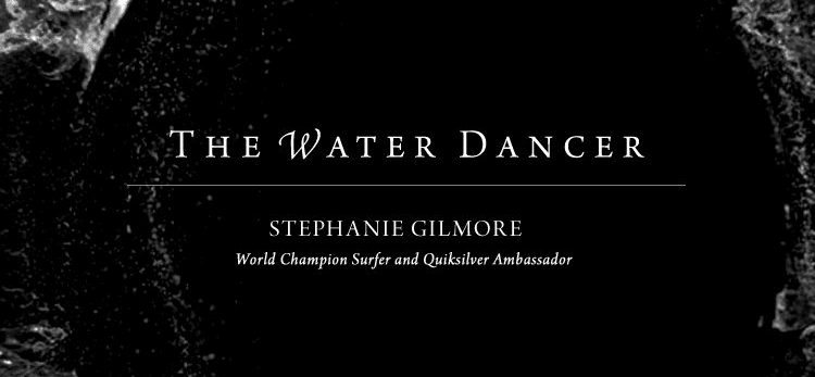 "Stephanie Gilmore – ""The Water Dancer"""